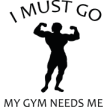 I-Must-Go.-My-Gym-Needs-Me.